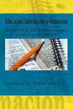 Educacion: Informacion o Formacion : Desarrollo Del Pensamiento Critico y...