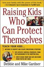 Raising Kids Who Can Protect Themselves by Debbie Gardner and Mike Gardner...