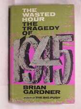 The wasted hour: The tragedy of 1945, Gardner, Brian, Very Good Book