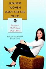 Japanese Women Dont Get Old or Fat: Secrets of My Mothers Tokyo Kitchen by Nao