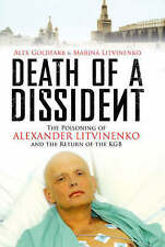 Death of a Dissident: The Poisoning of Alexander Litvinenko and the Return of th