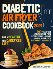 Diabetic Air Fryer Cookbook #2021  For a Healthy and Carefree Life. 101+ Easy an