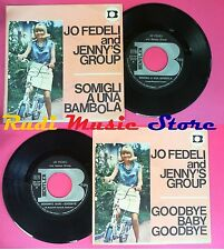 LP 45 7'' JO FEDELI AND JENNY'S GROUP Somigli a una bambola Goodbye*no cd mc vhs