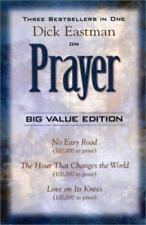 Dick Eastman on Prayer: Three Unabridged Books in One Volume: No Easy Road the H