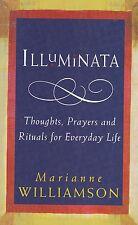 ILLUMINATA - Marianne Williamson - Thoughts, Prayers & Ritual for Everyday Life