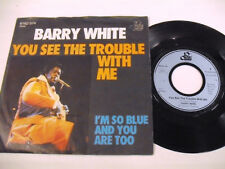 BARRY WHITE  You See The Trouble With Me  1 SP