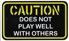 CAUTION DOES NOT PLAY WELL WITH OTHERS  LAMINATED VINYL STICKER 95MM X 160MM