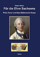 Winter: Für die Ehre Sachsens Prinz Xaver und das Sächsische Korps Krieg NEU