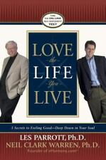 Love the Life You Live : 3 Secrets to Feeling Good--Deep down in Your Soul by...
