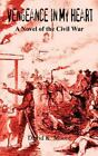 Vengeance in My Heart: A Novel of the Civil War: By David K. Moore
