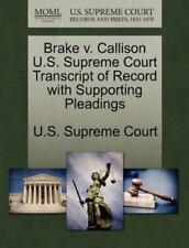 Brake V. Callison U.S. Supreme Court Transcript Of Record With Supporting Ple...