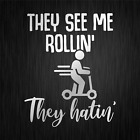 They Lake Me Rollin They Hatin E-Scooter Silver Fun Vinyl Decal Sticker
