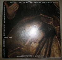 MUSEO CIVICO DI BOLZANO- ACQUISTI E RESTAURI 1980-1984 - ANNO:1985 (PF)