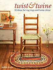 Twist and Twine: 18 Ideas for Rag Rugs and Home Decor by Bobbie Irwin