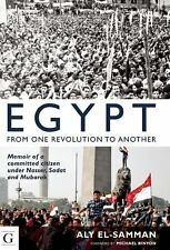 Egypt: From One Revolution to Another: Memoir of a Committed Citizen under Nasse