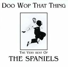 THE SPANIELS - Doo Wop That Thing: The Very Best (Greatest Hits) doo-wop CD