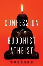 Confession of a Buddhist Atheist, Batchelor, Stephen  Book