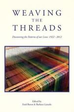 Weaving the Threads : Discovering the Patterns of Our Lives: 1922 - 2012 by.