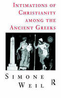 Intimations of Christianity Among the Ancient Greeks by Weil, Simone, NEW Book,
