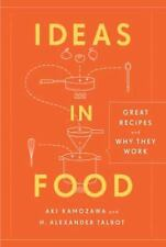 Ideas in Food : Great Recipes and Why They Work by Alexander H. Talbot and...