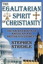 The Egalitarian Spirit Of Christianity: The Sacred Roots Of American And Brit...