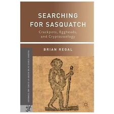 Searching for Sasquatch: Crackpots, Eggheads, and Cryptozoology (Palgrave...
