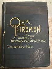 OUR FIREMEN 1887 HISTORY OF THE NEW YORK FIRE DEPARTMENTS A.E. COSTELLO