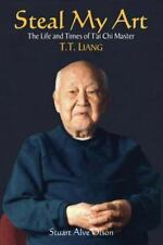 Steal My Art: he Life and Times of T'ai Chi Master T.T. Liang by