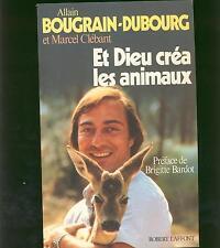 alain bougrain dubourg - et dieu créa les animaux - avec marcel Clébant /laffont
