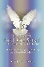 The Role of the Holy Spirit in Christian Suffering : With Reference to Paul's...