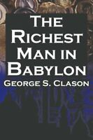 The Richest Man in Babylon George S. Clasons Bestselling Guide to Financial Su