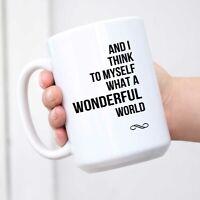 And I Think to Myself What a Wonderful World Cute Funny 11oz Ceramic Coffee Mug