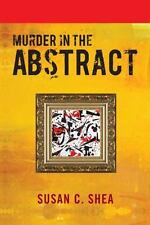 Susan C. Shea~MURDER IN THE ABSTRACT~SIGNED HB/DJ~NICE COPY