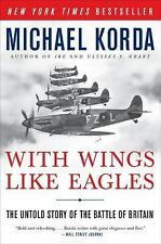 With Wings Like Eagles : A History of the Battle of Britain by Michael Korda...
