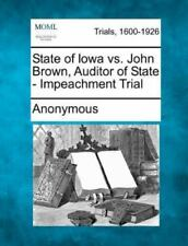 State Of Lowa Vs. John Brown, Auditor Of State - Impeachment Trial: By Anonymous