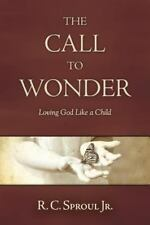 R. C., JR. SPROUL - The Call to Wonder: Loving God Like a Child ** Brand New **