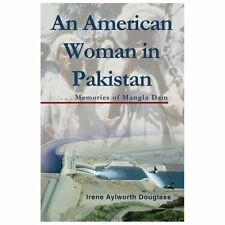 An American Woman in Pakistan : Memories of Mangla Dam by Irene Aylworth Douglas
