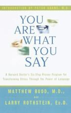 You Are What You Say : A Harvard Doctor's Six-Step Proven Program for