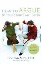 How To Argue So Your Spouse Will Listen: 6 Principles for Turning Arguments into