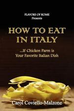How to Eat in Italy...If Chicken Parm Is Your Favorite Italian Dish (Paperback o