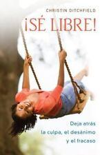 Se Libre!: Deja Atras La Culpa, El Desanimo y El Fracaso (Paperback or Softback)