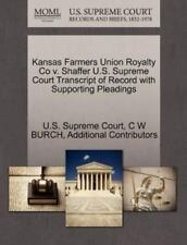 Kansas Farmers Union Royalty Co V. Shaffer U.S. Supreme Court Transcript Of R...