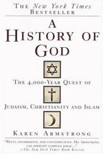 A History of God The 4000 Year Quest Judaism Christianity Islam Karen Armstrong