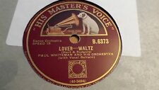 PAUL WHITEMAN AND HIS ORCHESTRA LOVER WALTZ & MEET ME IN THE GLOAMING HMV B6373