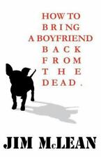 How to Bring a Boyfriend Back from the Dead by Jim McLean (2012, Paperback)