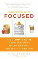 From Frazzled to Focused: The Ultimate Guide for Moms Who Want to Reclaim Their