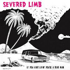 "Severed Limb - If You Ain't Livin You're A Dead Man 12"" Vinyl LP NEW"
