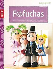 Fofuchas * Geschenke und Glücksbringer aus Moosgummi * TOPP 4115 * Frech Verlag