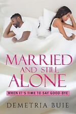 Do I Leave or Do I Stay,: Married and Still Alone : Is There a Perfect...