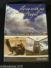 'Signed' FLYING WITH MY ANGEL: SURVIVING RELIGION, SEX & HELICOPTERS ~ PHIL LATZ